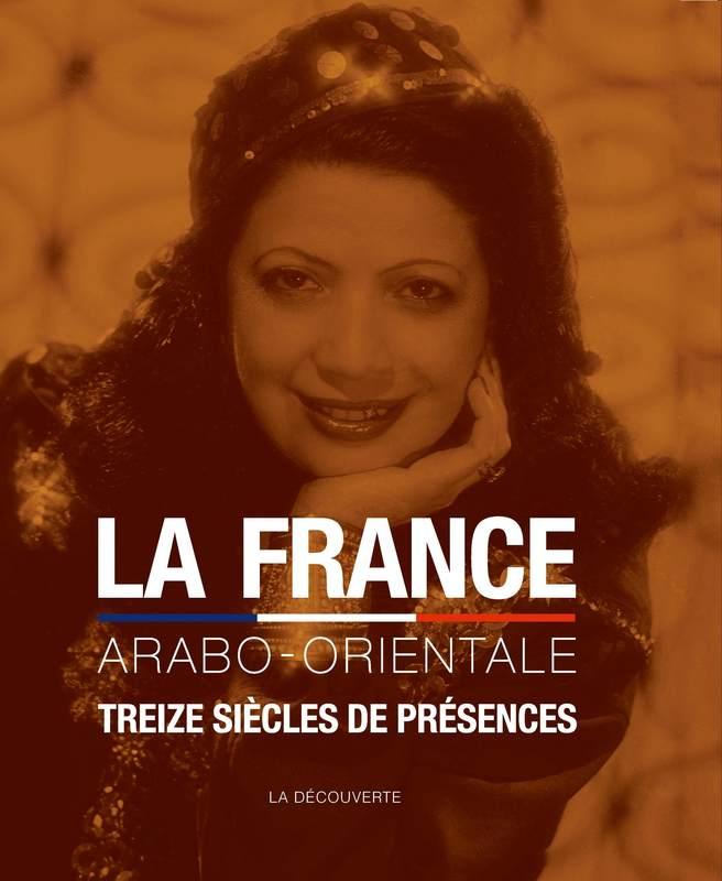 La France Arabo-orientale, treize siècles de présences