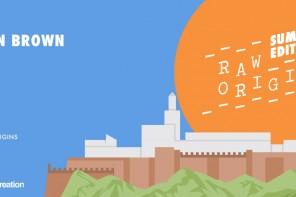 Raw Origins Summer Edition :  faire la fête aux pieds des Oudayas